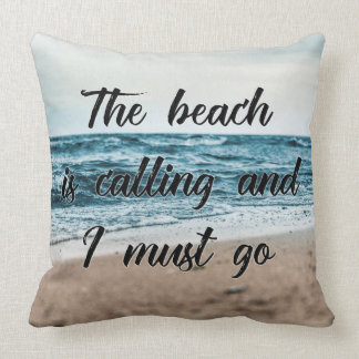 The beach is calling and I must go Throw Pillow
