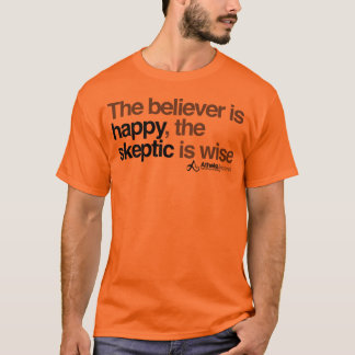 the believer is happy the skeptic is wise T-Shirt