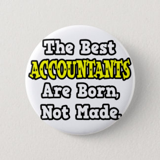 The Best Accountants Are Born, Not Made 6 Cm Round Badge