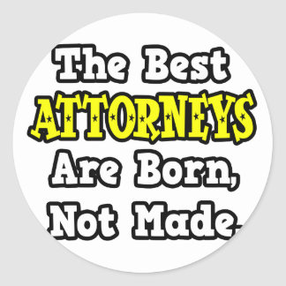The Best Attorneys Are Born, Not Made Round Sticker