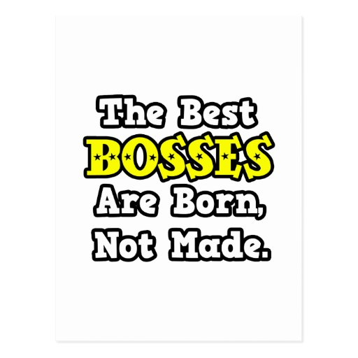 The Best Bosses Are Born, Not Made Postcard
