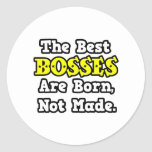 The Best Bosses Are Born, Not Made Sticker