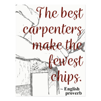 The best carpenters make the fewest chips Postcard