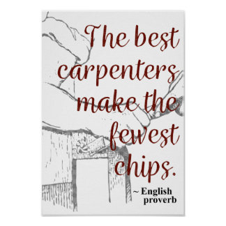 The best carpenters make the fewest chips - Poster
