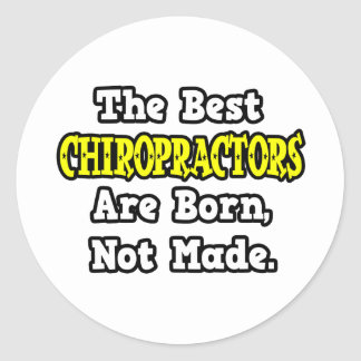 The Best Chiropractors Are Born, Not Made Round Sticker