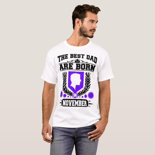 THE BEST DAD ARE  BORN IN NOVEMBER,THE BEST DAD T-Shirt