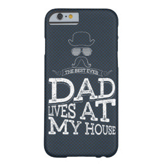 The Best Ever Dad Lives At My House Barely There iPhone 6 Case