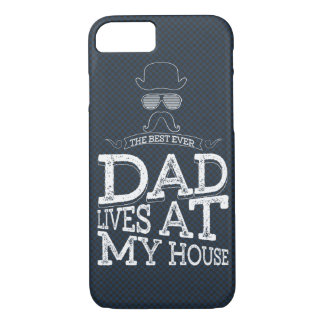 The Best Ever Dad Lives At My House iPhone 7 Case