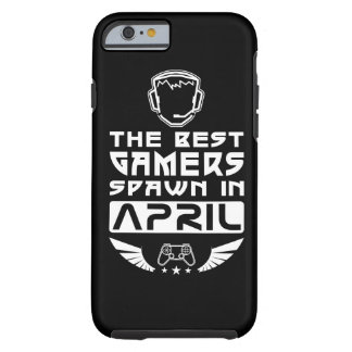 The Best Gamers Spawn in April Tough iPhone 6 Case