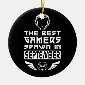 The Best Gamers Spawn in September Ceramic Ornament