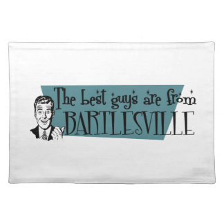 The best guys are from Bartlesville Placemats