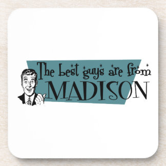 The best guys are from Madison WI Coaster