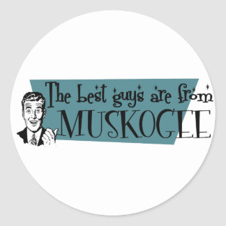 The best guys are from Muskogee Round Sticker