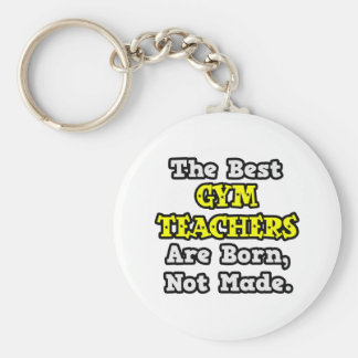 The Best Gym Teachers Are Born, Not Made Key Chain