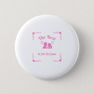 The Best Is Yet To Come Bachelorette Party Gifts 6 Cm Round Badge