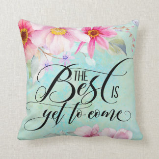 The Best Is Yet To Come Cotton Pillow