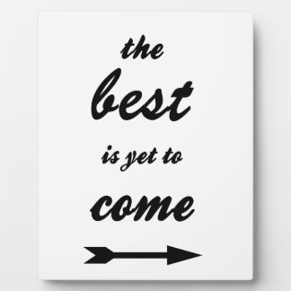 The Best Is Yet To Come Display Plaque