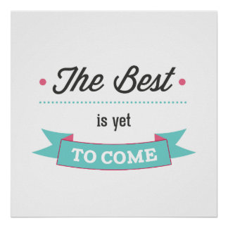 The Best is Yet to Come Motivational Design Poster