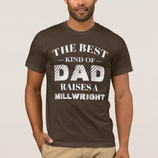 The best kind of Dad raises a Millwright T-Shirt