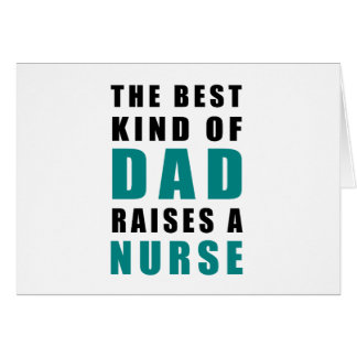 the best kind of dad raises a nurse card