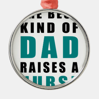the best kind of dad raises a nurse Silver-Colored round decoration