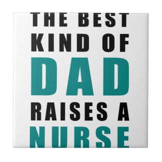the best kind of dad raises a nurse tile