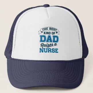 The Best Kind Of Dad Raises a Nurse Trucker Hat