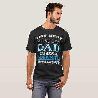 The Best Kind Of Dad Raises A Songwriter T-Shirt