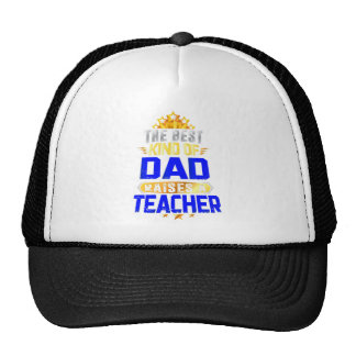 The Best Kind Of Dad Raises A Teacher Awesome Cap