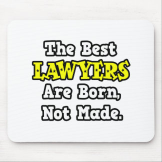 The Best Lawyers Are Born, Not Made Mousepads