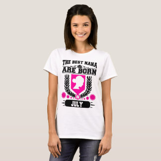 THE BEST NANA ARE  BORN IN JULY,THE BEST NANA,THE T-Shirt