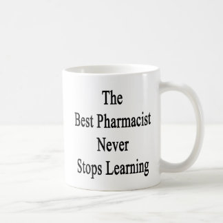 The Best Pharmacist Never Stops Learning Coffee Mug