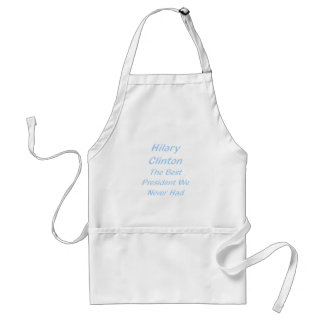 The best president we never had - Hillary Clinton Standard Apron