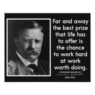 THE BEST PRIZE - Theodore Roosevelt Quote Poster