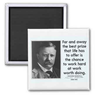 THE BEST PRIZE - Theodore Roosevelt Quote Square Magnet