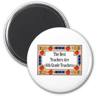 The Best Teachers Are 6th Grade Teachers Fridge Magnets