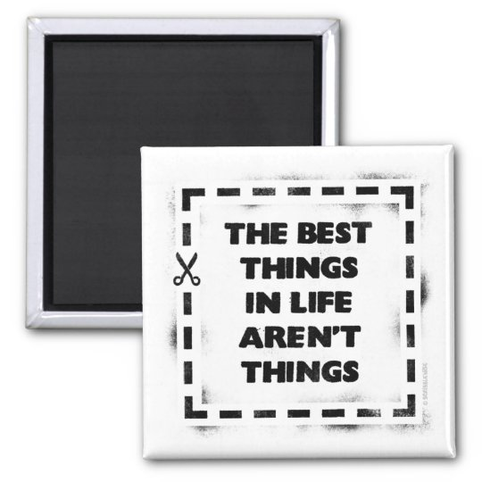 The Best thing In Life Aren't Things Magnet