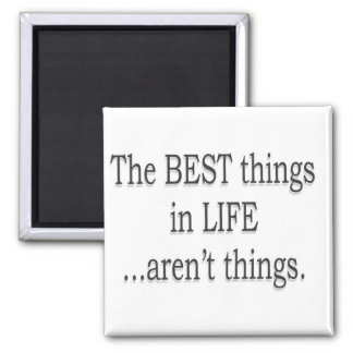 The Best Things in Life aren't Things! Magnet