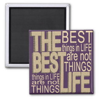 The Best Things in Life Square Magnet