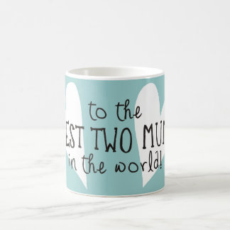 The Best Two Mums In the World Basic White Mug