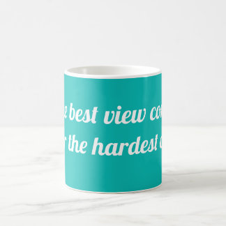 The best view comes after the hardest climb coffee mug