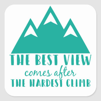The Best View Comes After, the Hardest Climb Square Sticker
