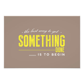 the best way to get something done is to begin photo print