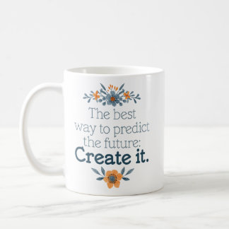 """""""The Best Way to Predict the Future"""" Encouragement Coffee Mug"""