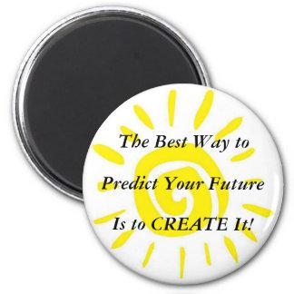 The Best Way to Predict Your FutureIs Create It! 6 Cm Round Magnet