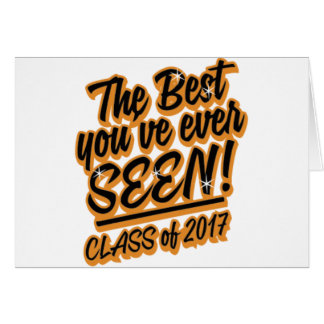 THE BEST YOU EVER SEEN CLASS OF 2017 CARD