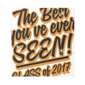 THE BEST YOU EVER SEEN CLASS OF 2017 NOTEPAD
