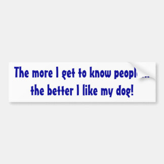 The better I like my dog Sticker Bumper Sticker