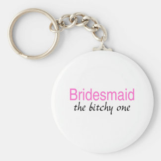 The Bitchy One (Bridesmaid) Basic Round Button Key Ring