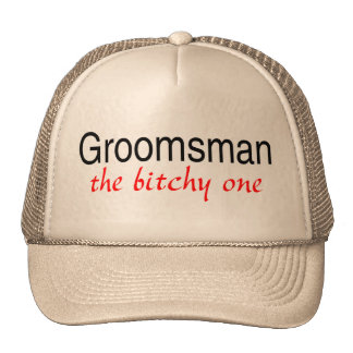 The Bitchy One (Groomsman) Hats
